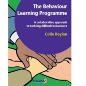 The Behaviour Learning Programme - A Collaborative Approach To Tackling Difficult Behaviours For Schools, Parents And Pupils By Colin Boylan