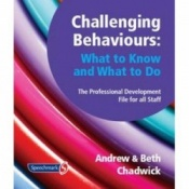 Challenging Behaviours: What To Know And What To Do - The Professional Development File For All Staff By Andrew Chadwick
