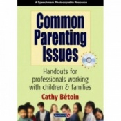 Common Parenting Issues - Handouts For Professionals Working With Children & Families By Cathy Bétoin