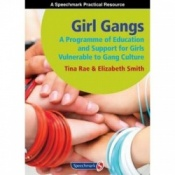 Girl Gangs - A Programme Of Education And Support For Girls Vunerable To Gang Culture By Tina Rae & Elizabeth Smith