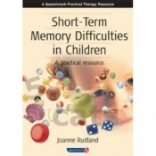 Short-Term Memory Difficulties In Children - A Practical Resource By Joanne Rudland