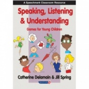 Speaking, Listening & Understanding - Games For Young Children By Catherine Delamain & Jill Spring