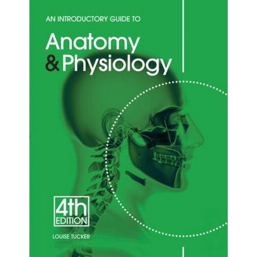 Introductory Guide to Anatomy & Physiology 4th Edition by Louise ...