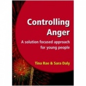Controlling Anger: A Solution Focused Approach For Children - A Solution Focused Approach For Children  By Tina Rae And Sara Daly