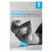 Franklin Method Ball and Imagery Exercises by Eric Franklin