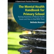 The Mental Health Handbook For Primary School   - Raising Awareness Of Mental Health Issues And How To Deal With Them By Belinda Heaven
